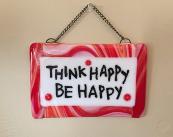 Fused Glass Wall Hanging Sign - Think Happy, Be Happy