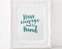 Have Courage and Be Kind 5x7 8x10 printable art instant download inspirational quote office home decor watercolor brush turquoise Cinderella