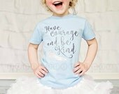 Have Courage and Be Kind Princess Shirt, Princess Movie Inspired Shirt, Princess Shirt