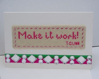 Project Runway, Tim Gunn Quote, Make It Work, Cross Stitch Card, Funny Card