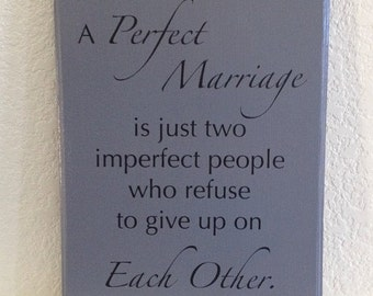 Marriage Plaque Sign  11x14 / Solid poplar wood / / A perfect marriage is just two imperfect  people  who refuse to give up on each other