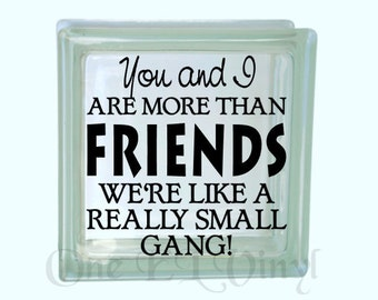 More Than Friends ... Small gang - Vinyl Decal for a DIY Glass Block, Frames, and more...Block Not Included
