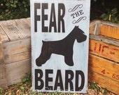Fear the Beard Schnauzer Sign - Hand painted