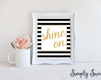 "Printable Wall Art - Inspirational Print ""Shine On"" Wall Quote - digital download - gold glitter print - black and white print"