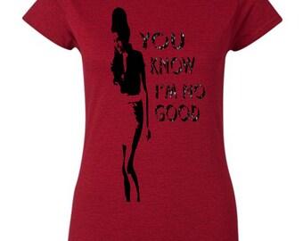You Know I'm No Good (Women) Tshirt