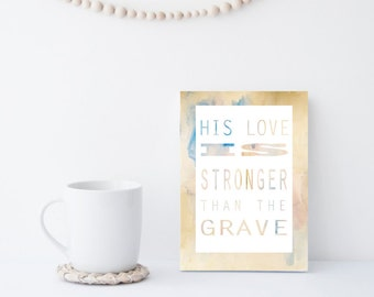 Stronger than the Grave- Christian scripture art print; watercolor