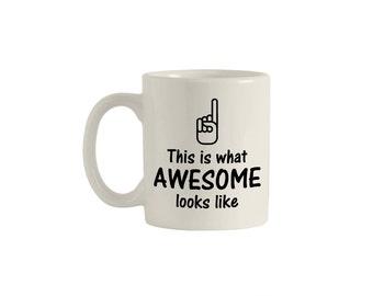 This is what awesome looks like, 11oz. ceramic mug, funny mugs, funny coffee mugs, coffee mugs, unique coffee mugs, custom mug. M00019.