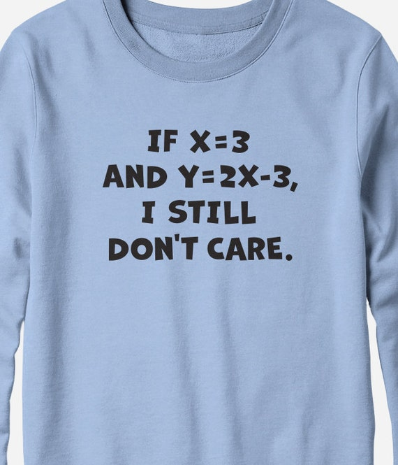 Sweatshirt - Funny Algebra shirt - You Choose Color