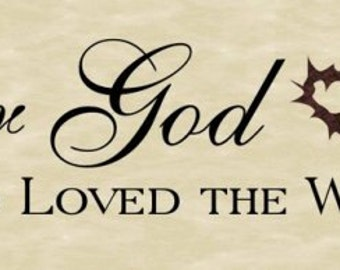 "WW208  For God So Loved The World Vinyl Wall Decal  10"" tall x 42"" wide"