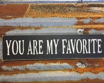 You Are My Favorite - Handmade Wood Sign