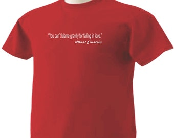 Albert Einstein Quote #15 T-Shirt You can't blame gravity for falling in love