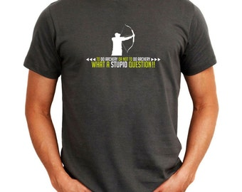 To Archery Or Not To Archery, What A Stupid Question!! T-Shirt
