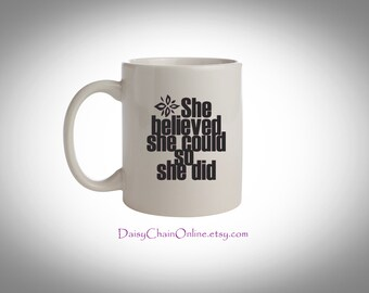 She Believed She Could So She Did - Cute Coffee Mug, Statement Mugs, Inspirational quote mugs, Coffee Cup - A Daisy Chain ® Typographic Mugs