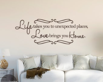Life Takes You To Unexpected Places Love Brings You Home Vinyl Wall Decal Sticker