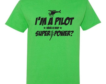 I'm a Helicopter Pilot - What Is Your Super-Power? Shirt Flying Aviator Aerialist Helicopter Great Gift Christmas Gift Birthday Gift BD-458