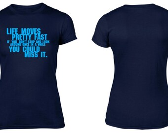 Life Moves Pretty Fast If You Don't Stop And Look round Once In A While You Could Miss It T-Shirt  NEW