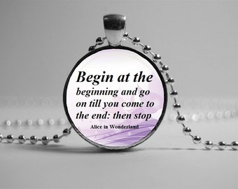Begin at the beginning Alice Pendant Wonderland Necklace Fairy Tale Jewelry Book Quote Pendant Gift for girl