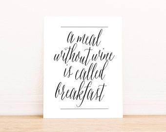"""PRINTABLE Art """"A Meal Without Wine Is Called Breakfast"""" Typography Art Print Black and White Kitchen Art Print Kitchen Decor Kitchen"""