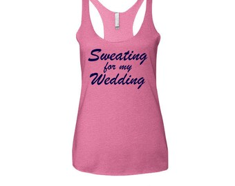 Sweating For The Wedding Gym Shirt Gym Tank Motivational Workout Tank Workout Racerback Tank Sweating For My Wedding W86