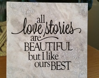 All love stories are beautiful but I like our best, anniversary tile, love saying, wedding gift, valentine, quote saying 6x6 tile with stand