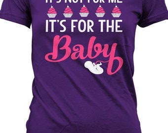 Funny Pregnancy Shirt Gifts For Expecting Mothers Maternity T-Shirt It's Not For Me It's For The Baby Joke Ladies Tee MD-363A