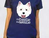 Ladies' Scoop Tee - My Bestie is a Westie Shirt - Sizes XS-S-M-L-XL-2XL - Westies West Highland Terrier Dogs Puppy Animal Lover Dog Tshirt