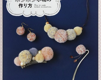 Easy & Kawaii Pompom Accessories - Japanese Craft Pattern Book for Making PomPom Zakka - Easy Tutorial, Necklace, Photo Frame, Mobile, B1599