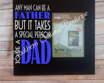 Fathers Day, Any Man Can Be A Father But It Takes A Special Person To Be A Dad, Gifts For Him, Wooden Frame, Picture Frame