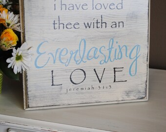 I have loved thee with an everlasting love wood wall art sign.  Custom wording available. Perfect for nursery room!  Jeremiah 31:3