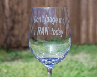 """Large wine glass etched with the phrase """"Don't judge me, I  RAN   today"""", Runner Wine Glass, Girlfriend Gift, Runner Girl, Runner Gift"""