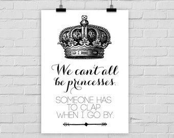 "fine-art print poster ""We can't all be princesses"" quote funny crown"
