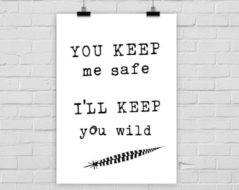 fine-art print poster You keep me safe I'll keep you wild quote