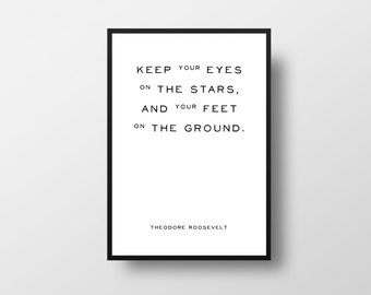 Keep your eyes on the stars, and your feet on the ground, Theodore Roosevelt, Inspirational Quote, Literary poster, Life Quote, Wall Art