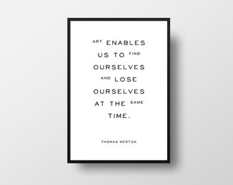 Art enables us, to find ourselves, Thomas Merton, No Man Is an Island, Art Quote, Life Quote, Book Quote Print, Literary Quote Print, Art