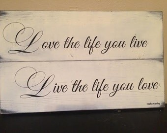 Love the life you live, Live the life you love. Bob Marley quote sign