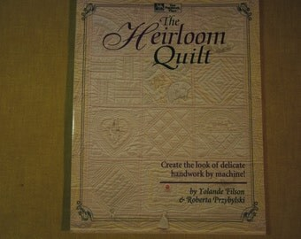 The Heirloom Quilt,create the look of delicate handwork by machine, by Yolande Filson,78 pages,paper back,color photos