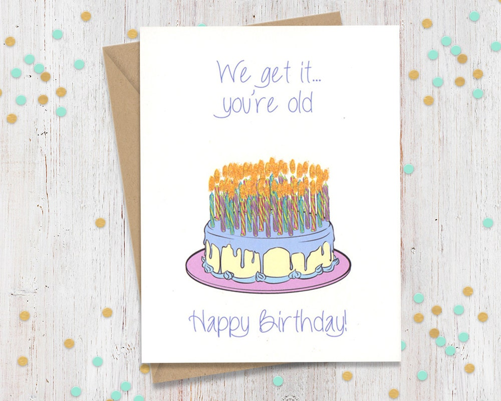 Silly Funny Birthday Card for Really Old Friend Family – I Want to Make a Birthday Card