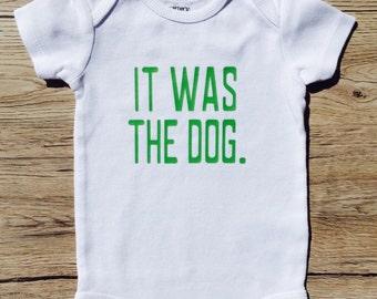 It Was The Dog Baby Bodysuit Carters or Gerber ONESIES®