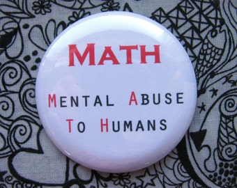 Math- Mental Abuse to Humans - 2.25 inch pinback button badge