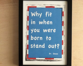 Dr Seuss  Quote - wall art - Why fit in when you were born to stand out? - poster