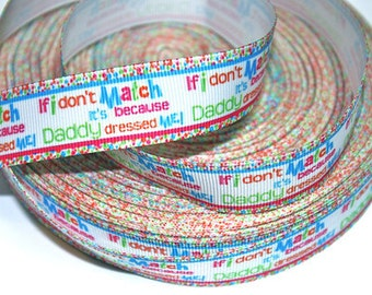 7/8 inch If I Don't Match, It's Because My Daddy Dressed Me! Printed Grosgrain Ribbon for Hair Bow