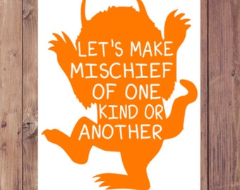 Where the Wild Things Are Let's Make Mischief of One Kind Or Another Instant Download Digital JPEG File Orange and White Nursery Decor Sign