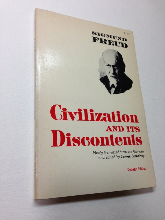 civilization and its discontents Sexual love has given us our most intense experience of an overwhelming sensation of pleasure and has thus furnished us with a pattern for our search for happiness in my future of an illusion [1927c] i was concerned much less with the deepest sources of the religious feeling than with what the.