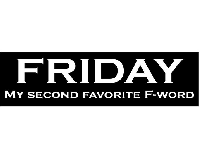 Friday is My Second Favorite F Word Decal Vinyl or Magnet Bumper Sticker