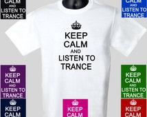 Keep Calm And Listen To Trance T-Shirt EDM RAVE ASOT Tomorrowland Tee S-3XL