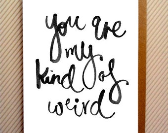 You Are My Kind Of Weird Custom Greeting Card