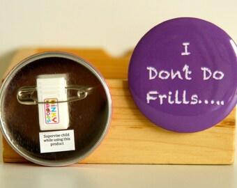 """Novelty Children's Badge - """"I Don't Do Frills..."""""""