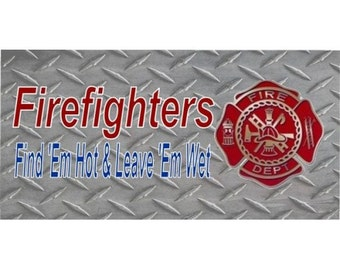 Firefighters Find 'Em Hot...Diamond Plate Photo License Plate - LPO1296