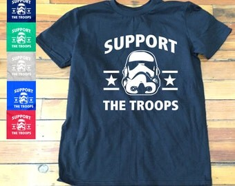 Support The Troops Shirt|  Funny Star Wars Stormtrooper tee | Storm Trooper tee-C9
