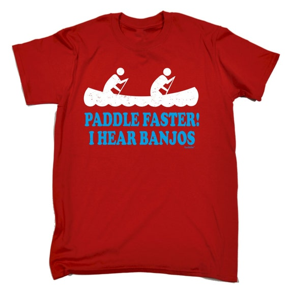 Canoe tshirt kayak tee paddle faster i hear banjos t shirt for I hear banjos t shirt